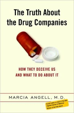Truth About the Drug Companies: How They Deceive Us, and What to Do About It