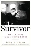 Book Cover Image. Title: Survivor:  Bill Clinton in the White House, Author: John F. Harris
