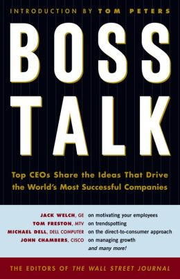 Boss Talk: Top CEO's Share the Ideas That Drive the World's Most Successful Companies