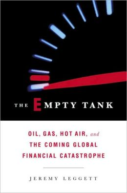 Empty Tank: Oil, Gas, Hot Air, and the Coming Global Financial Catastrophe