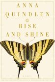 Book Cover Image. Title: Rise and Shine:  A Novel, Author: Anna Quindlen