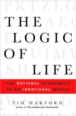 Logic of Life: The Rational Economics of an Irrational World