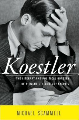 Koestler: The Literary and Political Odyssey of a Twentieth-Century Skeptic