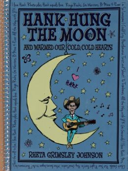 Hank Hung the Moon: And Warmed Our Cold, Cold Hearts