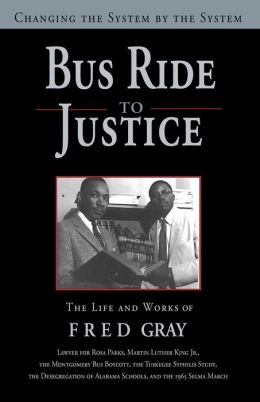 Bus Ride to Justice: Changing the System by the System: The Life and Works of Fred Gray