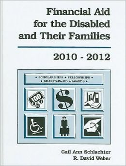 Financial Aid for the Disabled and Their Families: A List of Scholarships, Fellowships/Grants, Grants-In-Aid, and Awards Established Primarily or Excl