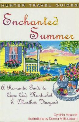 Enchanted Summer: A Romantic Guide to Cape Cod, Nantucket & Martha's Vineyard