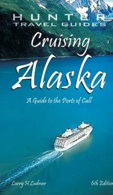 Cruising Alaska: A Traveler's Guide to Cruising Alaskan Waters and Discovering the Interior