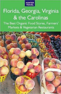Florida, Georgia, Virginia & the Carolinas: The Best Organic Food Stores, Farmers' Markets & Vegetarian Restaurants