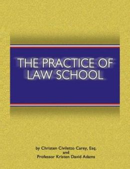 The Practice of Law School: Getting In and Making the Most of Your Legal Education