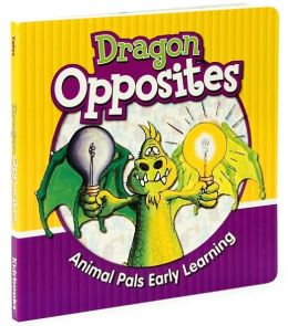 Dragon Opposites (Animal Pals Early Learning Series)