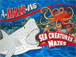 Sea Creatures Mazes (A-MAZE-ING Series)