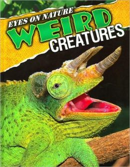 Weird Creatures (Eyes on Nature Series)