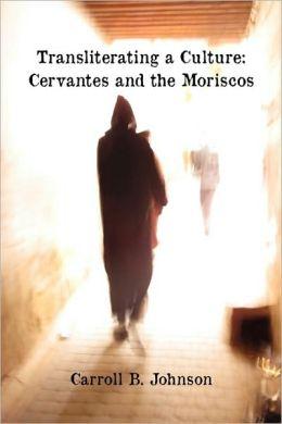 Transliterating a Culture: Cervantes and the Moriscos