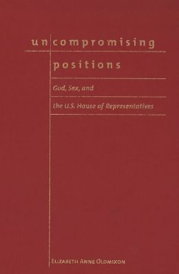 Uncompromising Positions: God, Sex, and the U. S. House of Representatives