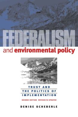 Federalism and Environmental Policy: Trust and the Politics of Implementation
