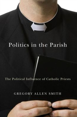 Politics in the Parish: The Political Influence of Catholic Priests