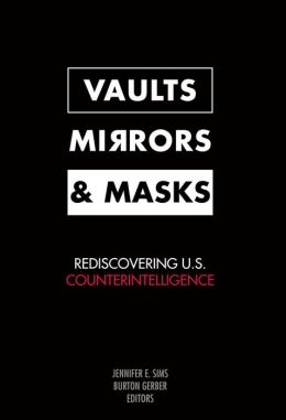 Vaults, Mirrors, and Masks: Rediscovering U. S. Counterintelligence