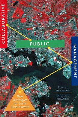 Collaborative Public Management: New Strategies for Local Governments
