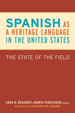 Spanish as a Heritage Language in the United States: The State of the Field