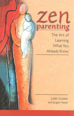 Zen Parenting: The Art of Learning What You Already Know