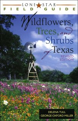 Lone Star Field Guide to Wildflowers, Trees, and Shrubs of Texas, Revised Edition