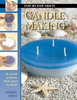 Candle Making: 16 Stylish Projects from Start to Finish