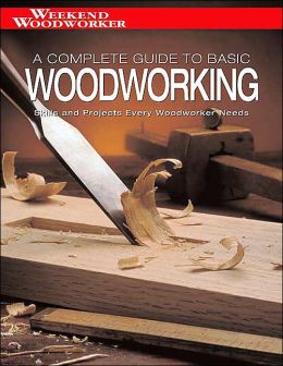 Black & Decker The Complete Guide to Basic Woodworking: Skills and Projects Every Woodworker Needs