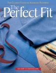 Book Cover Image. Title: The Perfect Fit:  The Classic Guide to Altering Patterns, Author: Creative Publishing Editors