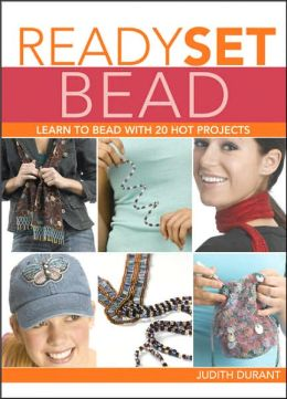 Ready, Set, Bead: Learn to Bead with 20 Hot Projects