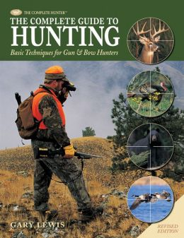 Complete Guide to Hunting: Basic Techniques for Gun & Bow Hunters