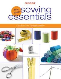 Singer New Sewing Essentials: Updated and Revised Edition