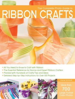 The Complete Photo Guide to Ribbon Crafts: *All You Need to Know to Craft with Ribbon *The Essential Reference for Novice and Expert Ribbon Crafters *Packed with Hundreds of Crafty Tips and Ideas *Detailed Step-by-Step Instructions for Over 100 Projects