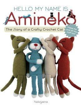 Hello My Name is Amineko: The Story of a Crafty Crochet Cat