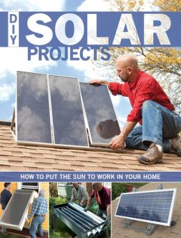 DIY Solar Projects: How to Put the Sun to Work in Your Home