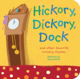 Hickory, Dickory, Dock: (and other favorite nursery rhymes)