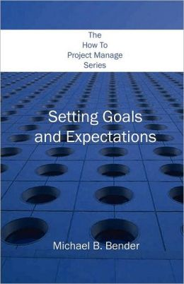 The How to Project Manage Series: Setting Goals and Expectations