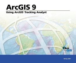 Using ArcGIS Tracking Analyst: ArcGIS 9