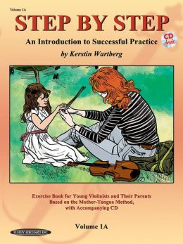 Step by Step 1A -- An Introduction to Successful Practice for Violin: Book & CD