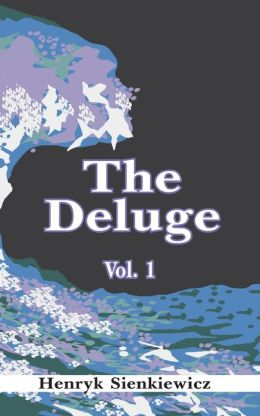 The Deluge: An Historical Novel of Poland, Sweden, and Russia (Volume One)