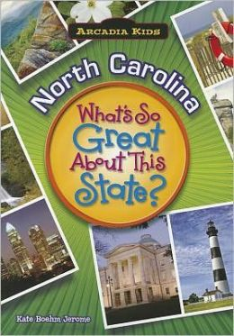 North Carolina: What's So Great About This State? (Arcadia Kids Series)