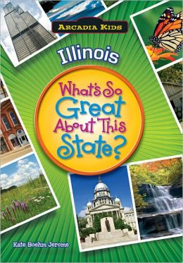 Illinois: What's So Great About This State? (Arcadia Kids Series)