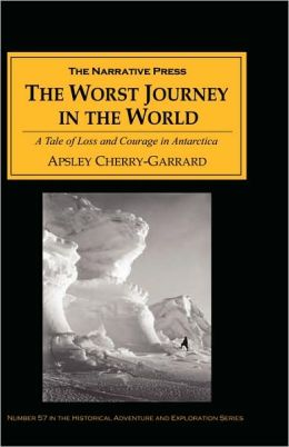 The Worst Journey in the World: A Tale of Loss and Courage on Scott's Antarctic Expedition
