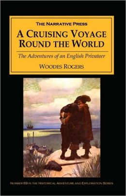 A Cruising Voyage Around the World: The Adventures of an English Privateer