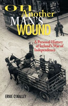 On Another Man's Wound: Personal History of Ireland's War of Independence