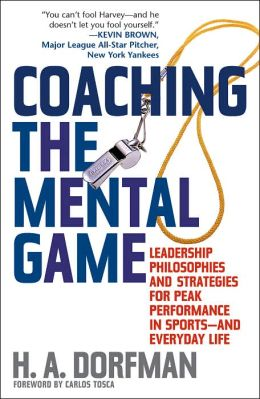Coaching the Mental Game: Leadership Philosophies and Strategies for Peak Performance in Sports, and Everyday Life