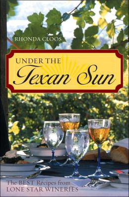 Under the Texan Sun: The Best Recipes from Lone Star Wineries