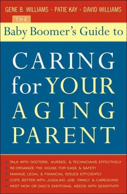 The Baby Boomer's Guide to Caring for Your Aging Parent