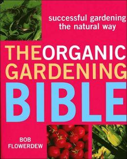 Organic Gardening Bible: Successful Gardening the Natural Way