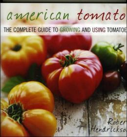 American Tomato: The Complete Guide to Growing and Using Tomatoes